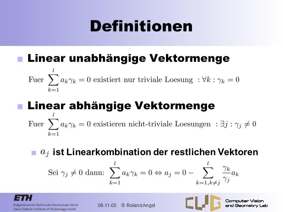 08-11-05 © Roland Angst Definitionen Linear unabhängige Vektormenge Linear abhängige Vektormenge ist Linearkombination der restlichen Vektoren