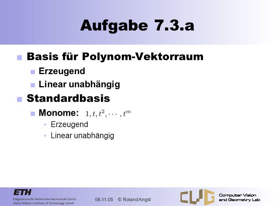 08-11-05 © Roland Angst Aufgabe 7.3.a Vektorraum: Mögliche Basis: Tipp: Satz 4.12 Jeder Vektor.