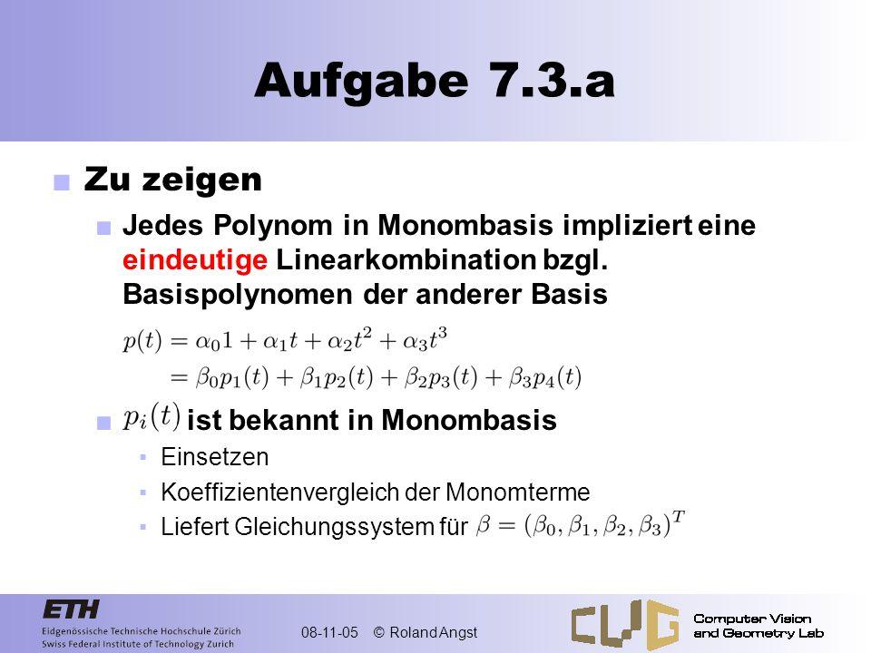 08-11-05 © Roland Angst Aufgabe 7.3.a Zu zeigen Jedes Polynom in Monombasis impliziert eine eindeutige Linearkombination bzgl. Basispolynomen der ande