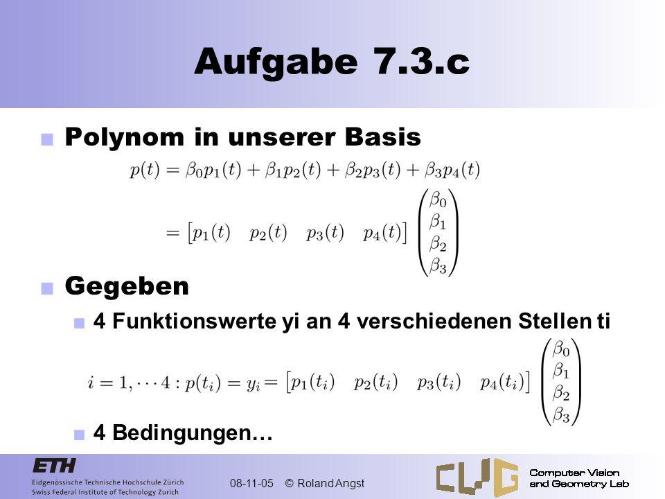 08-11-05 © Roland Angst Aufgabe 7.4 Matlab-Aufgabe Implementiere Vorgehen in Aufgabe 3.c in Matlab Für beliebig viele Basispolynome der gegebenen Form (d.h.