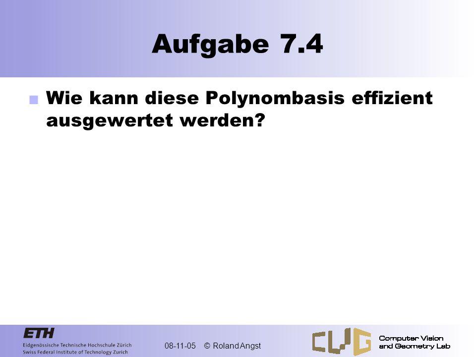 08-11-05 © Roland Angst Aufgabe 7.4 Wie kann diese Polynombasis effizient ausgewertet werden?