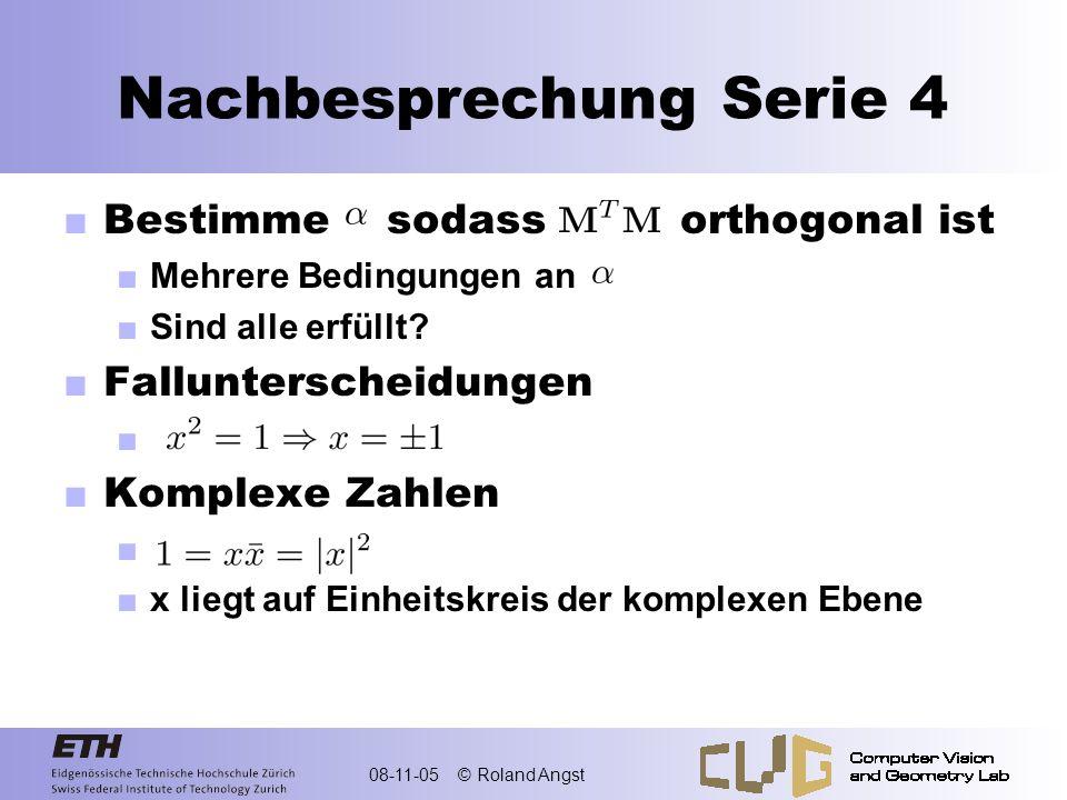 08-11-05 © Roland Angst Nachbesprechung Serie 4 Bestimme sodass orthogonal ist Mehrere Bedingungen an Sind alle erfüllt? Fallunterscheidungen Komplexe
