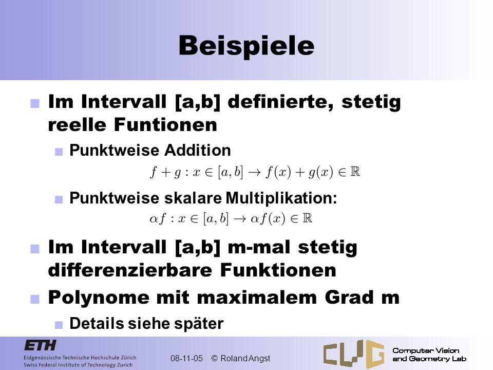 08-11-05 © Roland Angst Beispiele Im Intervall [a,b] definierte, stetig reelle Funtionen Punktweise Addition Punktweise skalare Multiplikation: Im Int
