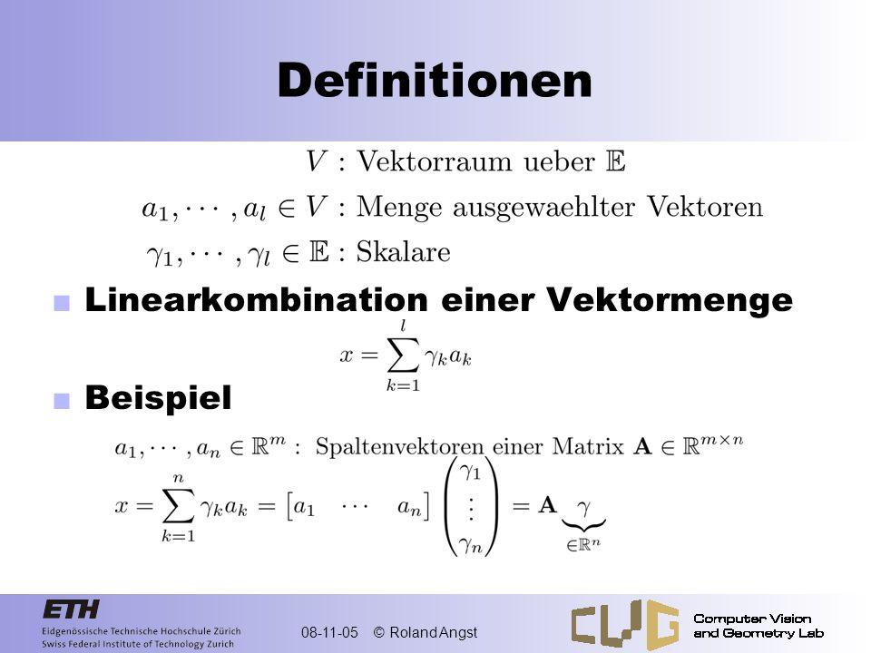 08-11-05 © Roland Angst Definitionen Aufgespannter (oder erzeugter) Unterraum einer Vektormenge Menge aller möglichen Linearkombinationen Beispiele Polynome vom max.