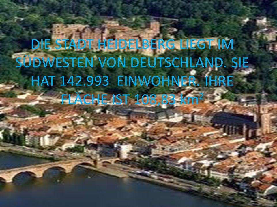 DIE STADT HEIDELBERG LIEGT IM SÜDWESTEN VON DEUTSCHLAND. SIE HAT 142.993 EINWOHNER. IHRE FLÄCHE IST 108,83 km 2
