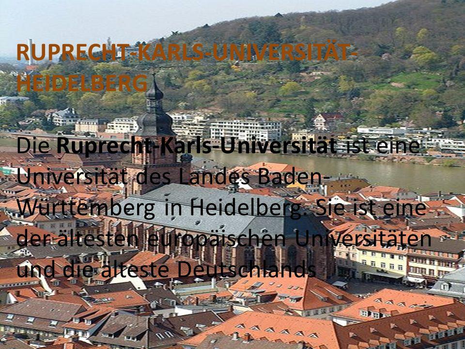 RUPRECHT-KARLS-UNIVERSITÄT- HEIDELBERG Die Ruprecht-Karls-Universität ist eine Universität des Landes Baden- Württemberg in Heidelberg. Sie ist eine d