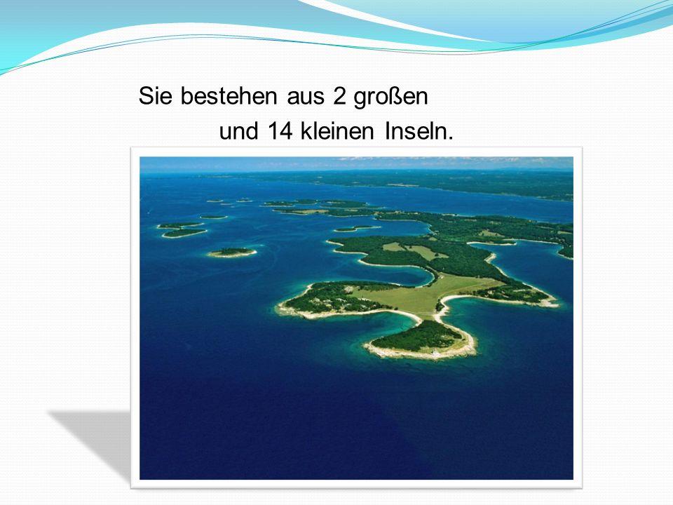 Sie bestehen aus 2 großen und 14 kleinen Inseln.