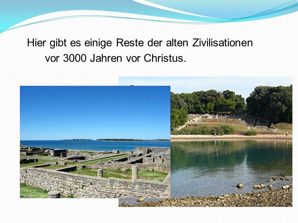 Hier gibt es einige Reste der alten Zivilisationen vor 3000 Jahren vor Christus.