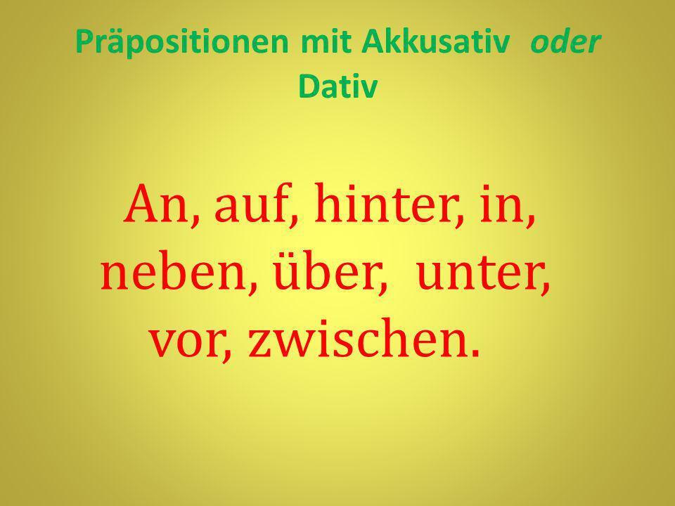 Präpositionen mit Akkusativ oder Dativ An, auf, hinter, in, neben, über, unter, vor, zwischen.