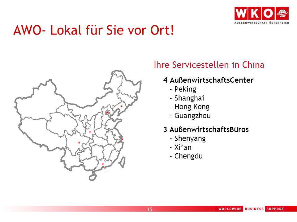 15 AWO- Lokal für Sie vor Ort! Ihre Servicestellen in China 4 AußenwirtschaftsCenter - Peking - Shanghai - Hong Kong - Guangzhou 3 AußenwirtschaftsBür