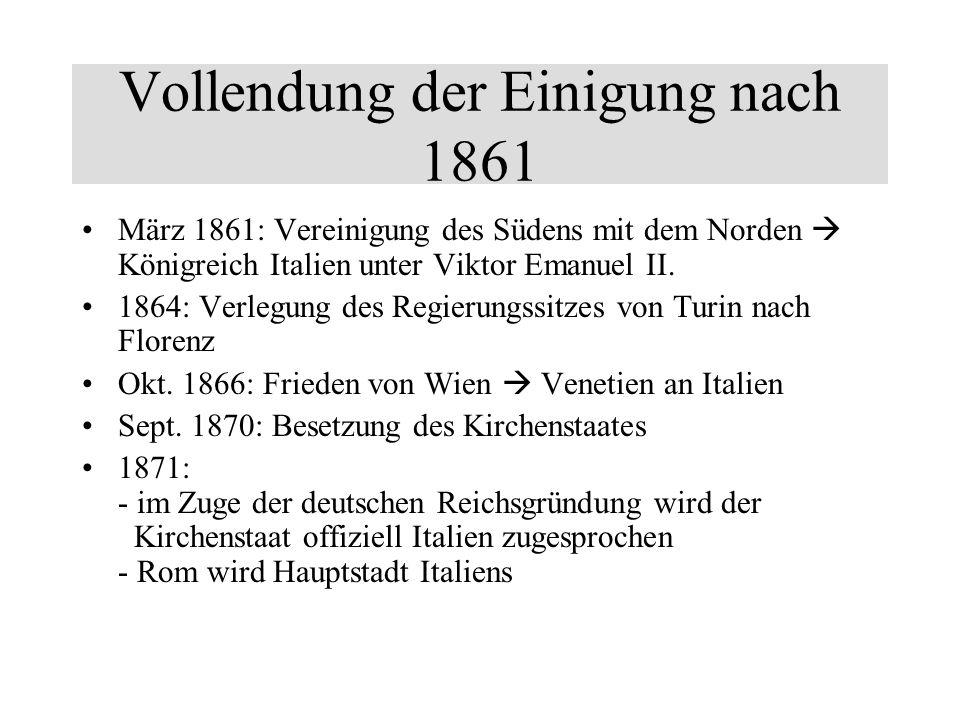 Vollendung der Einigung nach 1861 März 1861: Vereinigung des Südens mit dem Norden Königreich Italien unter Viktor Emanuel II. 1864: Verlegung des Reg