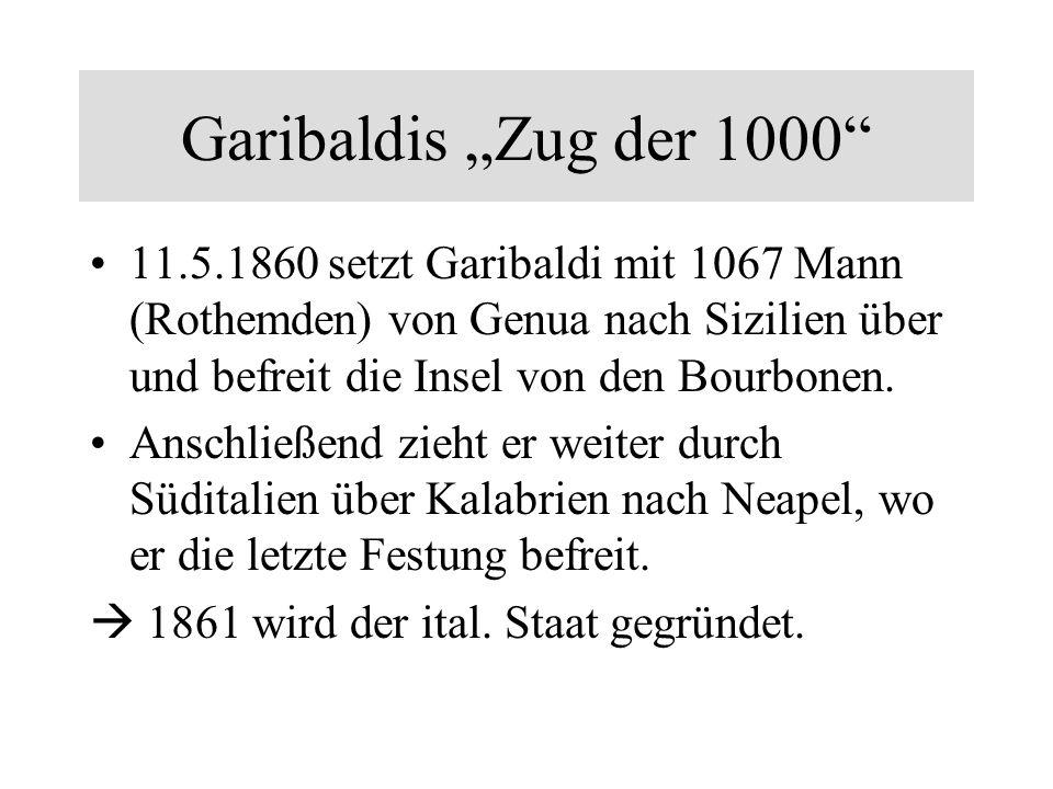 Garibaldis Zug der 1000 11.5.1860 setzt Garibaldi mit 1067 Mann (Rothemden) von Genua nach Sizilien über und befreit die Insel von den Bourbonen.