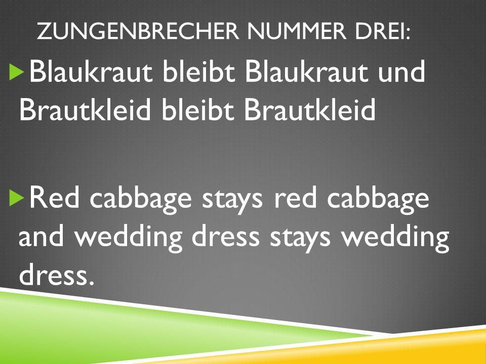 ZUNGENBRECHER NUMMER DREI: Blaukraut bleibt Blaukraut und Brautkleid bleibt Brautkleid Red cabbage stays red cabbage and wedding dress stays wedding dress.