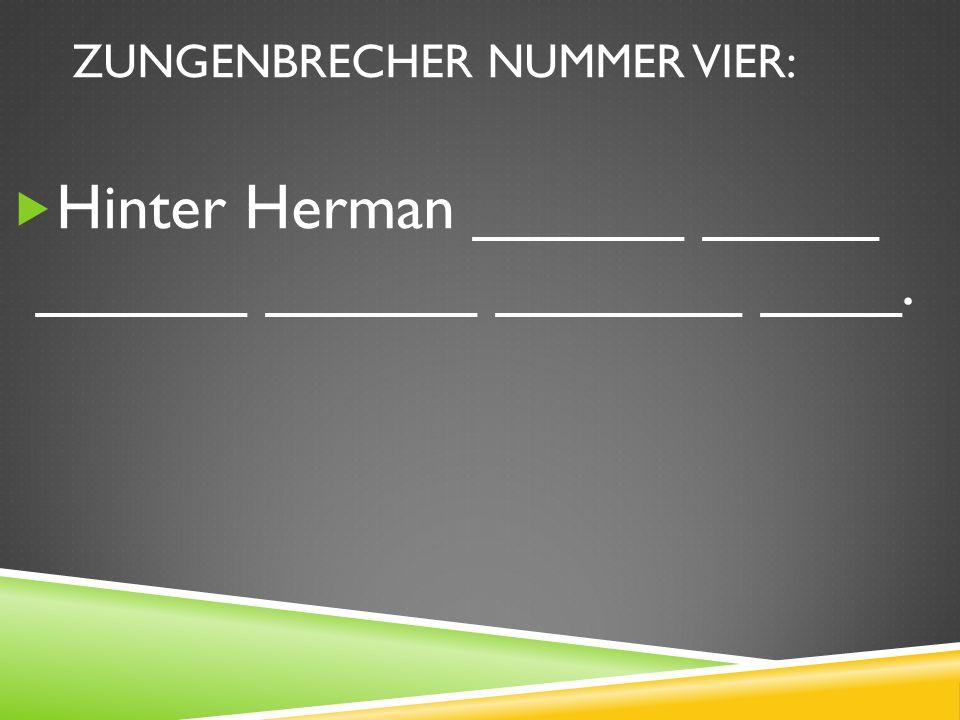 ZUNGENBRECHER NUMMER VIER: Hinter Herman ______ _____ ______ ______ _______ ____.
