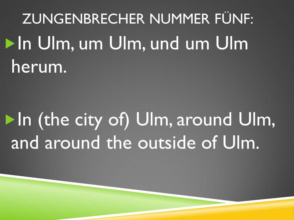 ZUNGENBRECHER NUMMER FÜNF: In Ulm, um Ulm, und um Ulm herum.