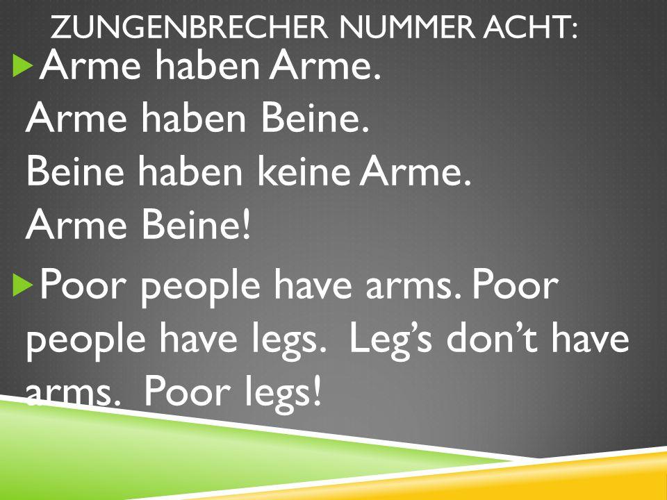 ZUNGENBRECHER NUMMER ACHT: Arme haben Arme.Arme haben Beine.