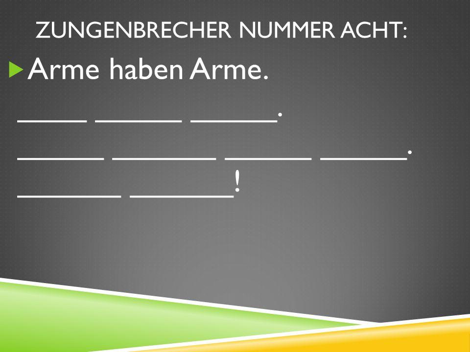 ZUNGENBRECHER NUMMER ACHT: Arme haben Arme.____ _____ _____.