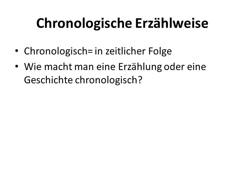 Chronologische Erzählweise Chronologisch= in zeitlicher Folge Wie macht man eine Erzählung oder eine Geschichte chronologisch?