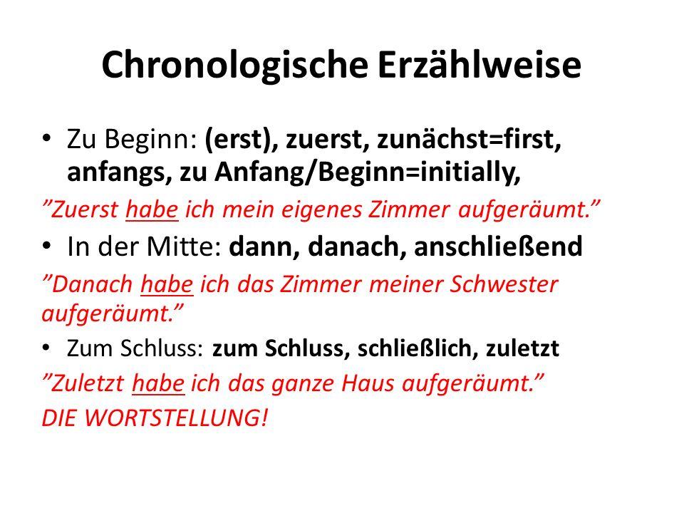 Chronologische Erzählweise Zu Beginn: (erst), zuerst, zunächst=first, anfangs, zu Anfang/Beginn=initially, Zuerst habe ich mein eigenes Zimmer aufgeräumt.