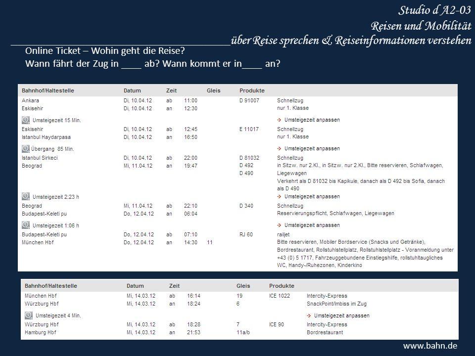 Studio d A2-03 Reisen und Mobilität www.bahn.de Online Ticket – Wohin geht die Reise? Wann fährt der Zug in ____ ab? Wann kommt er in____ an? ________