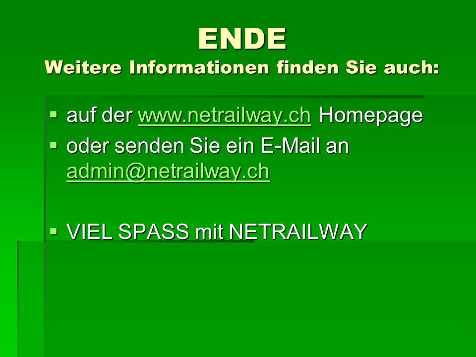 ENDE Weitere Informationen finden Sie auch: auf der www.netrailway.ch Homepage auf der www.netrailway.ch Homepagewww.netrailway.ch oder senden Sie ein