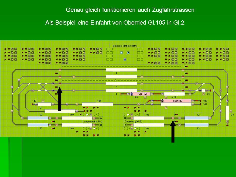 Genau gleich funktionieren auch Zugfahrstrassen Als Beispiel eine Einfahrt von Oberried Gl.105 in Gl.2