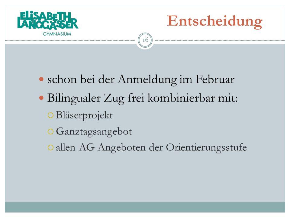 Entscheidung schon bei der Anmeldung im Februar Bilingualer Zug frei kombinierbar mit: Bläserprojekt Ganztagsangebot allen AG Angeboten der Orientieru
