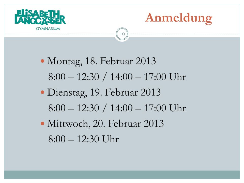 Anmeldung Montag, 18. Februar 2013 8:00 – 12:30 / 14:00 – 17:00 Uhr Dienstag, 19. Februar 2013 8:00 – 12:30 / 14:00 – 17:00 Uhr Mittwoch, 20. Februar