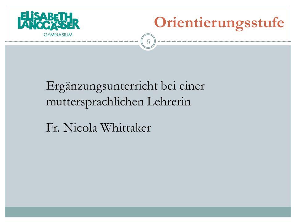 Orientierungsstufe Ergänzungsunterricht bei einer muttersprachlichen Lehrerin Fr. Nicola Whittaker 5