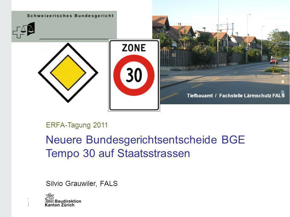 Silvio Grauwiler, FALS Tiefbauamt / Stab / Fachstelle Lärmschutz ERFA-Tagung 2011 Neuere Bundesgerichtsentscheide BGE Tempo 30 auf Staatsstrassen Tief