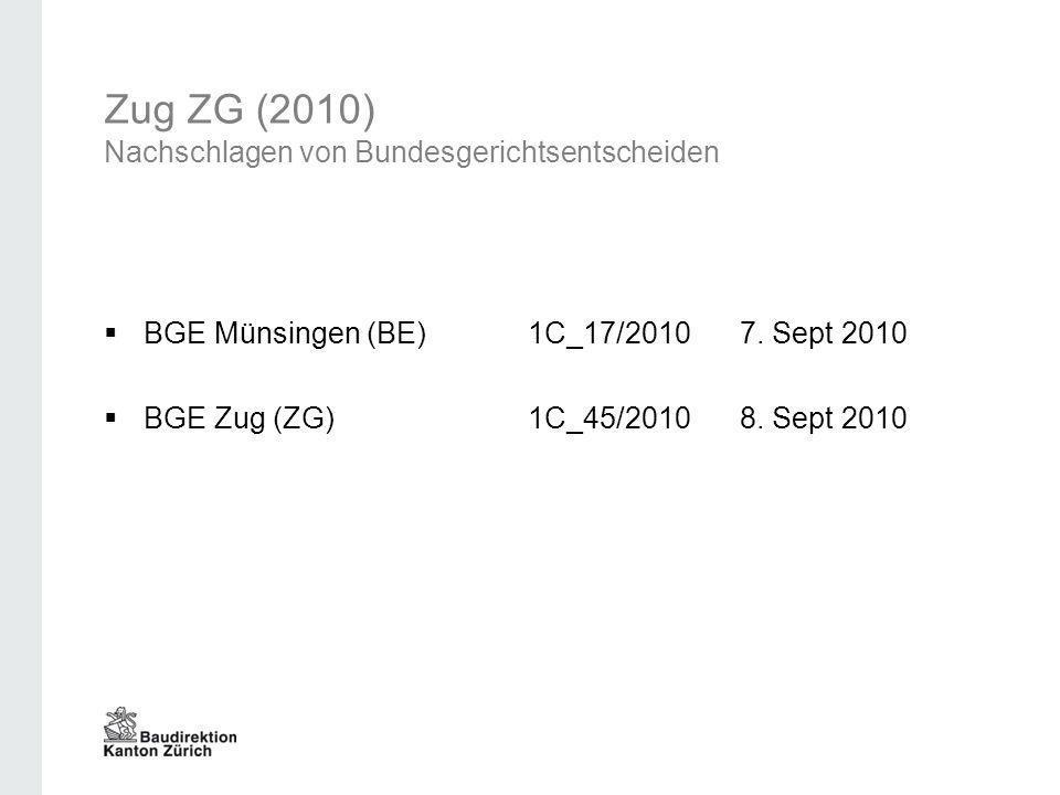 Zug ZG (2010) Nachschlagen von Bundesgerichtsentscheiden BGE Münsingen (BE)1C_17/20107. Sept 2010 BGE Zug (ZG) 1C_45/20108. Sept 2010