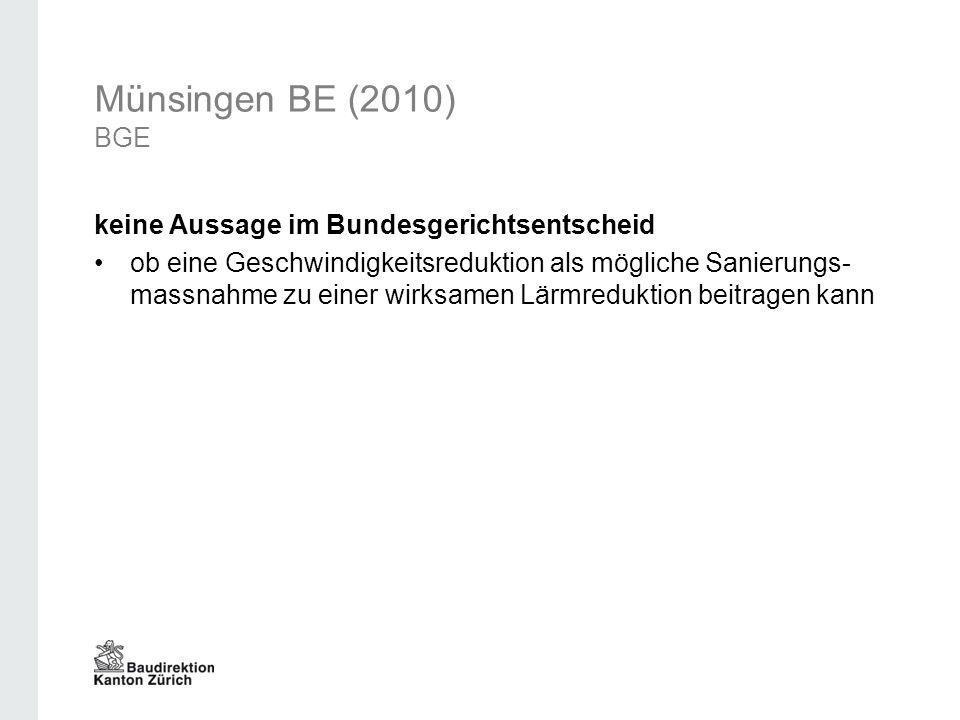 Münsingen BE (2010) BGE keine Aussage im Bundesgerichtsentscheid ob eine Geschwindigkeitsreduktion als mögliche Sanierungs- massnahme zu einer wirksam