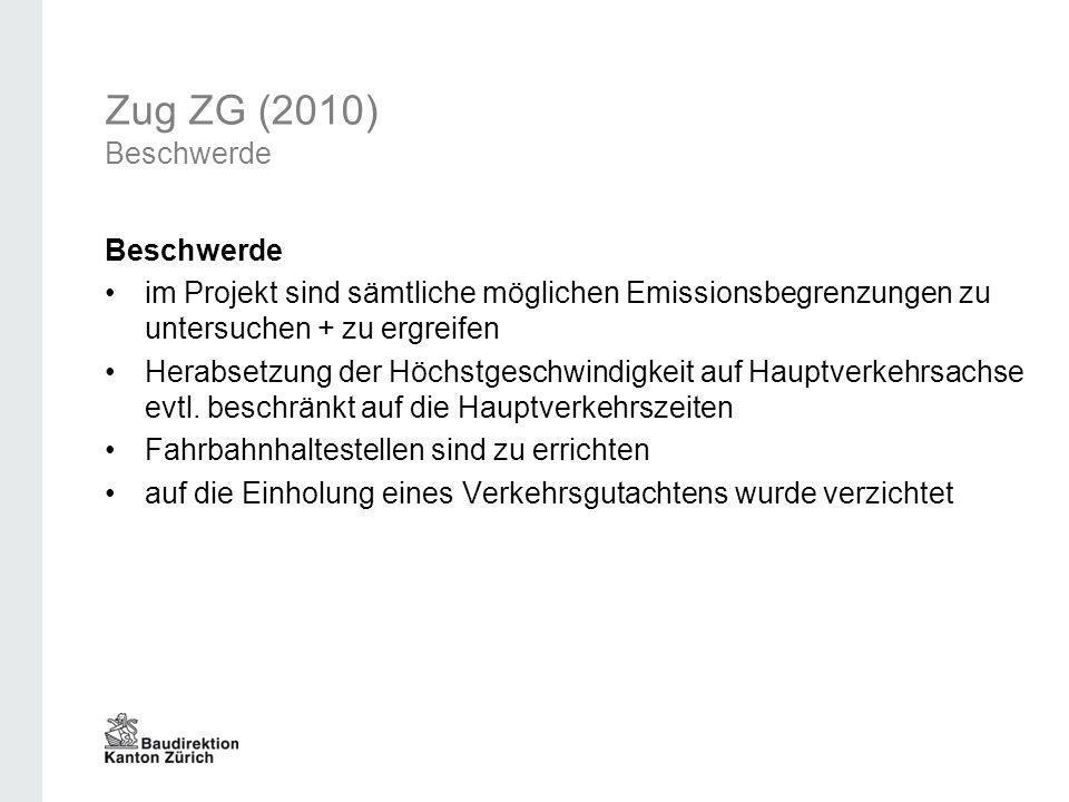 Zug ZG (2010) Beschwerde Beschwerde im Projekt sind sämtliche möglichen Emissionsbegrenzungen zu untersuchen + zu ergreifen Herabsetzung der Höchstges