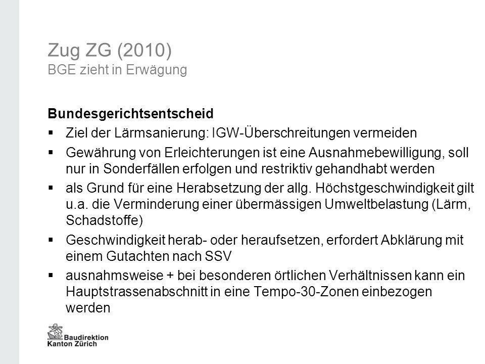 Zug ZG (2010) BGE zieht in Erwägung Bundesgerichtsentscheid Ziel der Lärmsanierung: IGW-Überschreitungen vermeiden Gewährung von Erleichterungen ist e