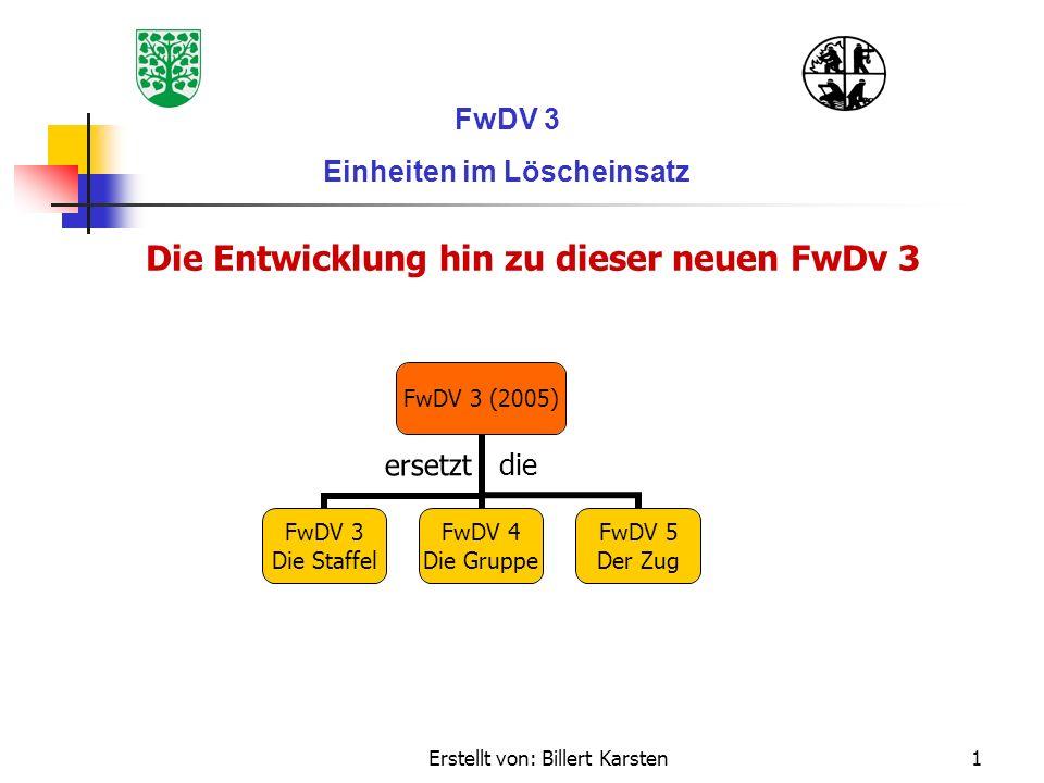 Erstellt von: Billert Karsten1 FwDV 3 Einheiten im Löscheinsatz FwDV 3 (2005) FwDV 3 Die Staffel FwDV 4 Die Gruppe FwDV 5 Der Zug Die Entwicklung hin