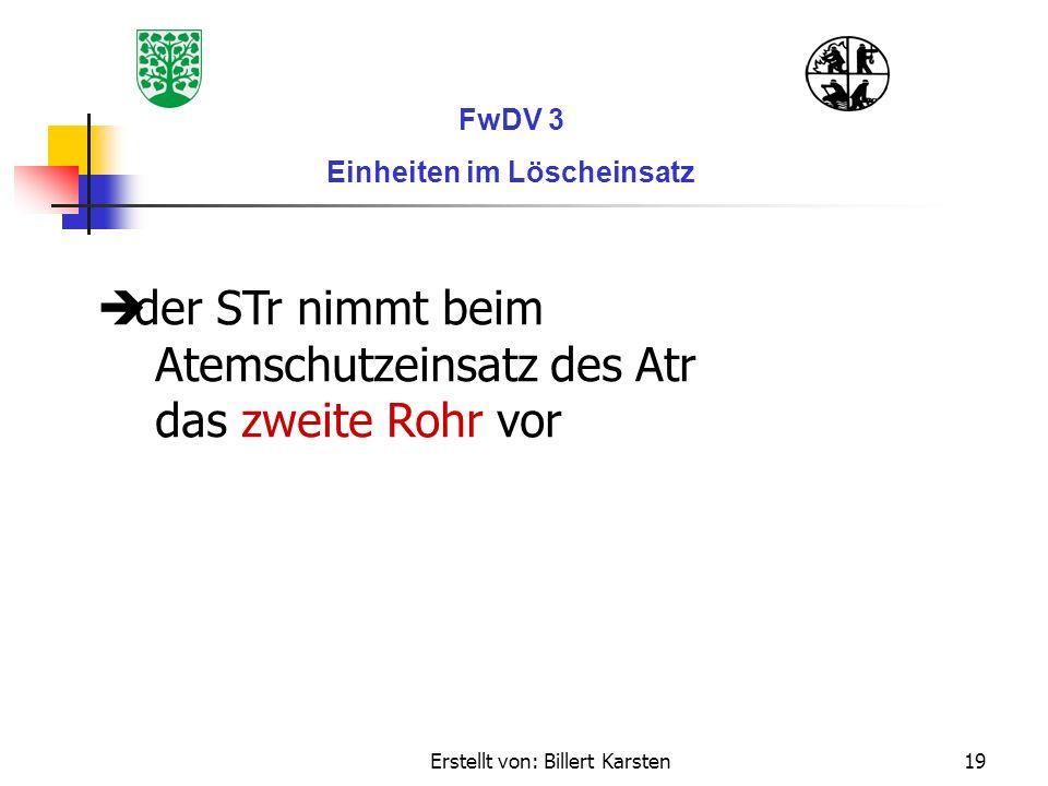 Erstellt von: Billert Karsten19 FwDV 3 Einheiten im Löscheinsatz der STr nimmt beim Atemschutzeinsatz des Atr das zweite Rohr vor