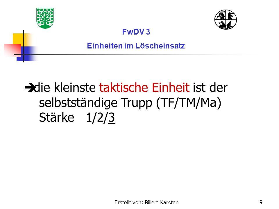 Erstellt von: Billert Karsten9 FwDV 3 Einheiten im Löscheinsatz die kleinste taktische Einheit ist der selbstständige Trupp (TF/TM/Ma) Stärke 1/2/3