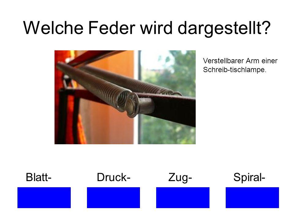 Welche Feder wird dargestellt? Verstellbarer Arm einer Schreib-tischlampe. Blatt- Druck- Zug- Spiral-