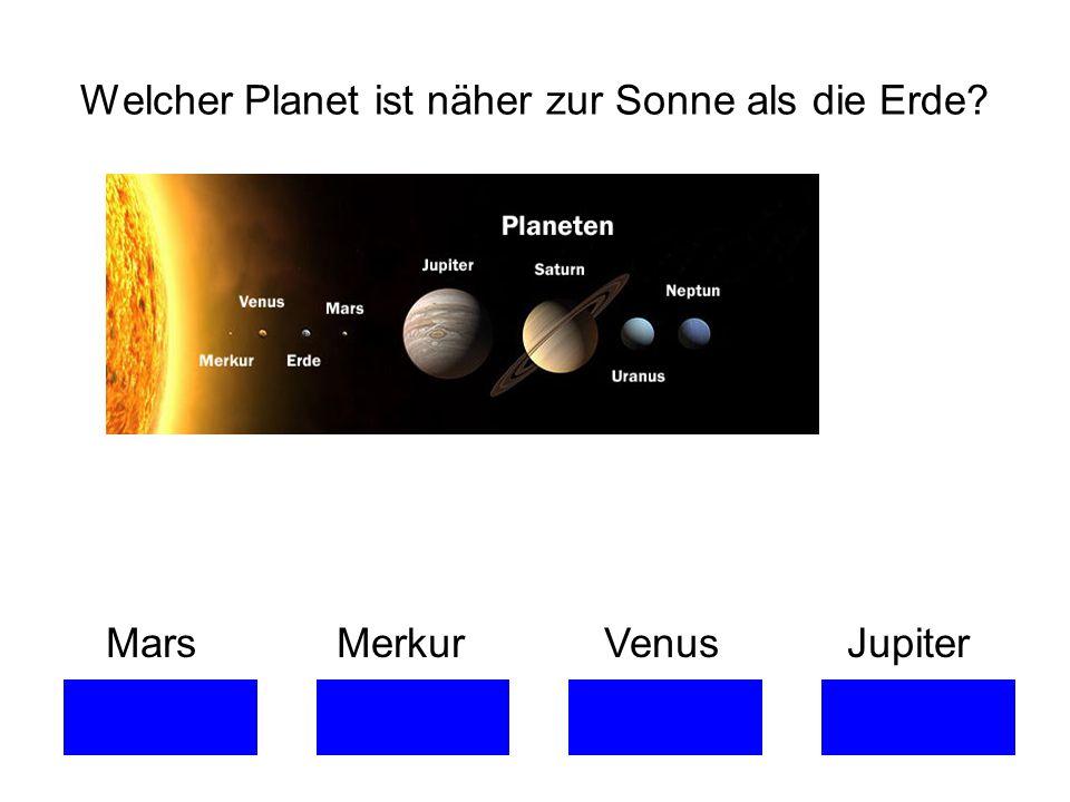 Welcher Planet ist näher zur Sonne als die Erde? Mars Merkur Venus Jupiter