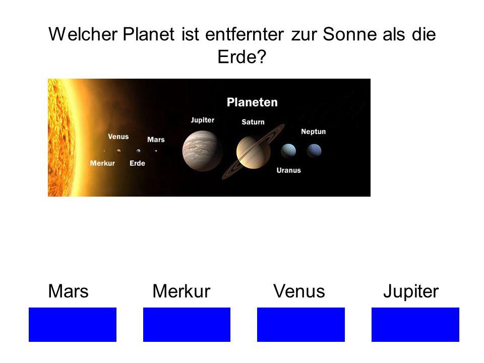 Welcher Planet ist entfernter zur Sonne als die Erde? Mars Merkur Venus Jupiter