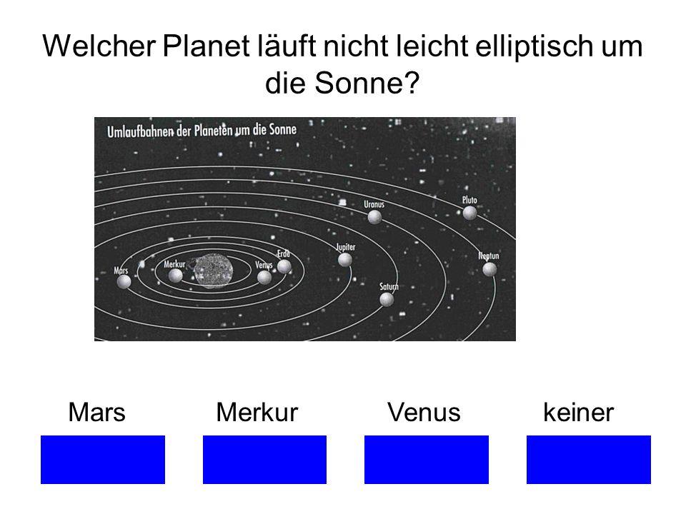 Welcher Planet läuft nicht leicht elliptisch um die Sonne? Mars Merkur Venus keiner