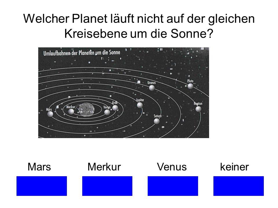 Welcher Planet läuft nicht auf der gleichen Kreisebene um die Sonne? Mars Merkur Venus keiner