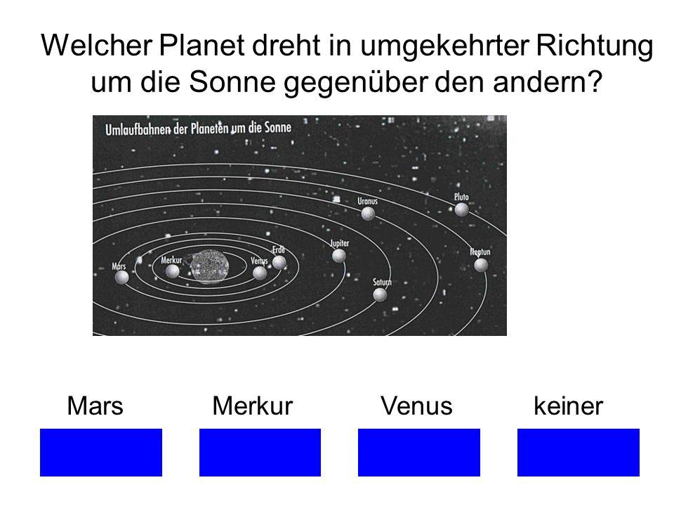 Welcher Planet dreht in umgekehrter Richtung um die Sonne gegenüber den andern? Mars Merkur Venus keiner