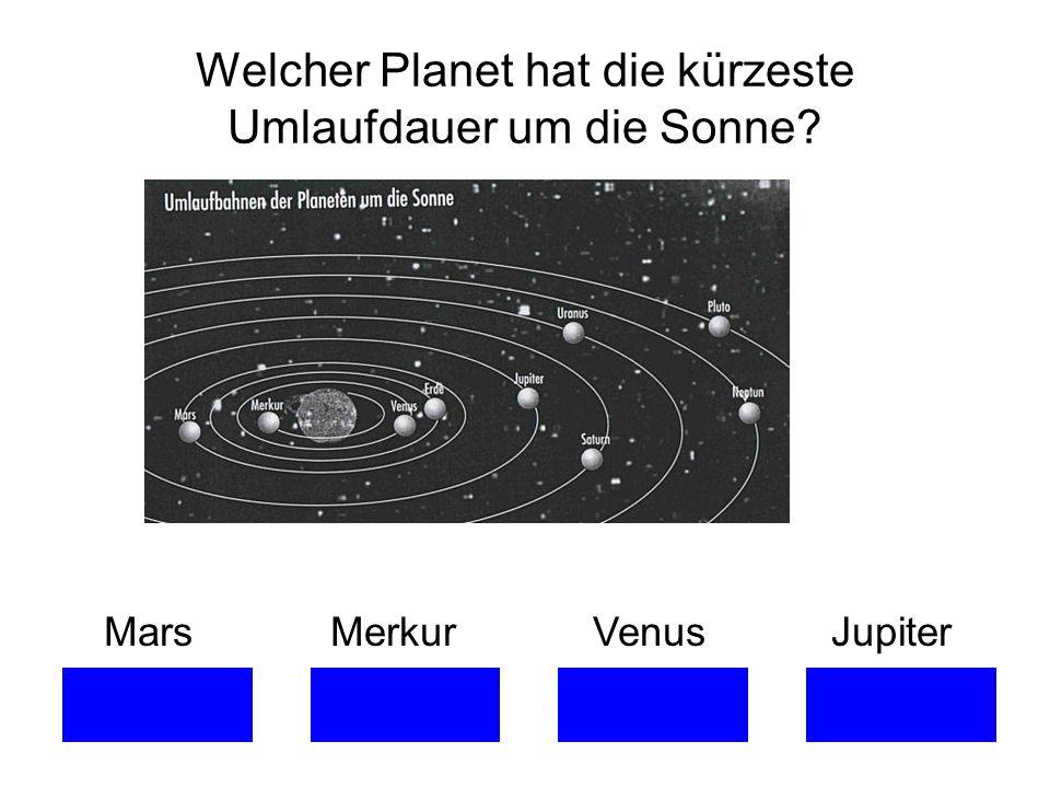 Welcher Planet hat die kürzeste Umlaufdauer um die Sonne? Mars Merkur Venus Jupiter