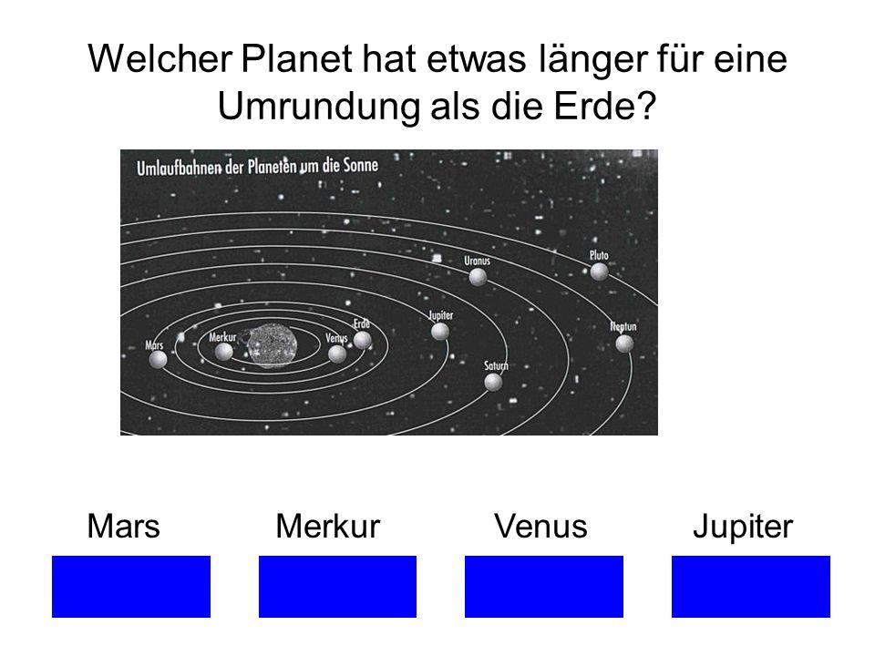 Welcher Planet hat etwas länger für eine Umrundung als die Erde? Mars Merkur Venus Jupiter