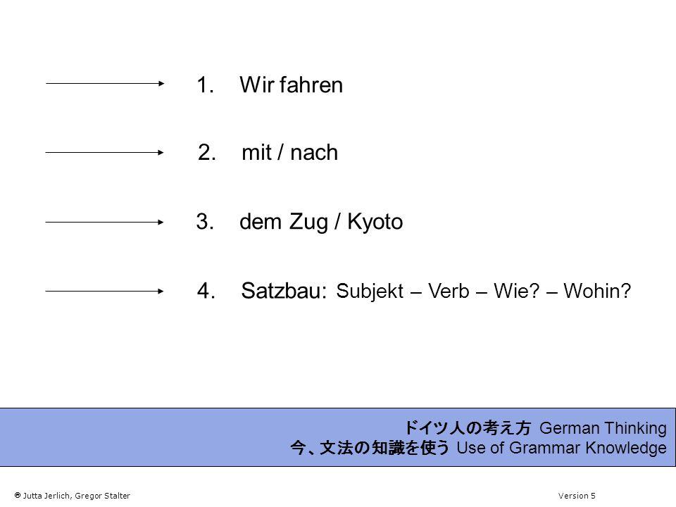 Jutta Jerlich, Gregor Stalter Version 5 German Thinking Use of Grammar Knowledge Wir (subj.) Zug r mit Kyotofahren nach dem.