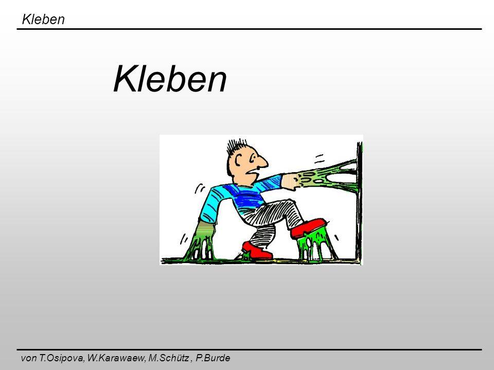 Kleben von T.Osipova, W.Karawaew, M.Schütz, P.Burde Berechnungsgrundlagen Zugbeanspruchung Schubbeanspruchung