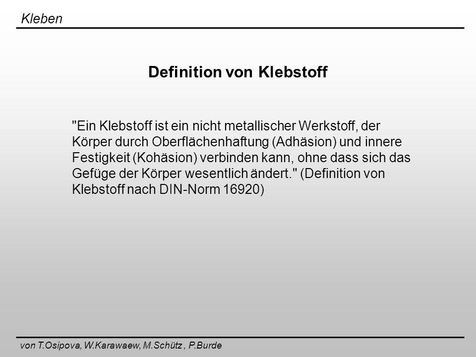 Kleben von T.Osipova, W.Karawaew, M.Schütz, P.Burde Haftmechanismus Zwei Kräftearten sind zuständig für die Wirkung einer Klebeverbindung: Adhäsion (Das Haften gleich oder verschiedenartiger Stoffe aneinander) Kohäsion (Zusammenhangskräfte zwischen den Atomen bzw.