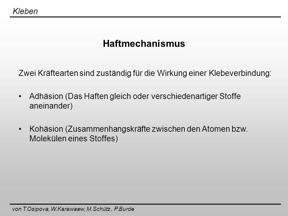 Kleben von T.Osipova, W.Karawaew, M.Schütz, P.Burde schweißbar sind: metallische Materialien (Stähle bis 0,22% C) thermoplastische Kunststoffe Glasfasern artgleiche Werkstoffe Schweißen