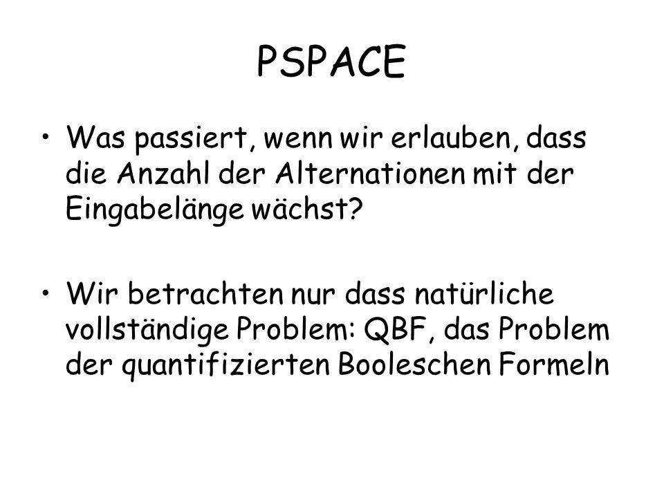 PSPACE Was passiert, wenn wir erlauben, dass die Anzahl der Alternationen mit der Eingabelänge wächst.